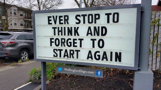 Ever stop to think and forget to start again